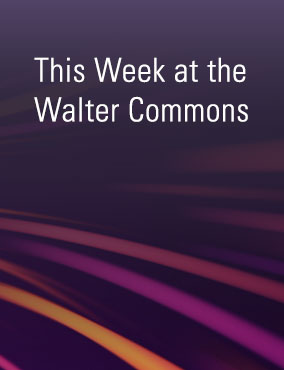This Week at the Walter Commons