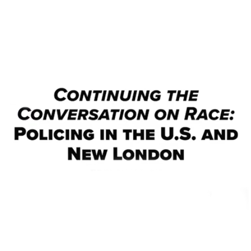 Continuing the Conversation on Race: Policing in the U.S. and in New London