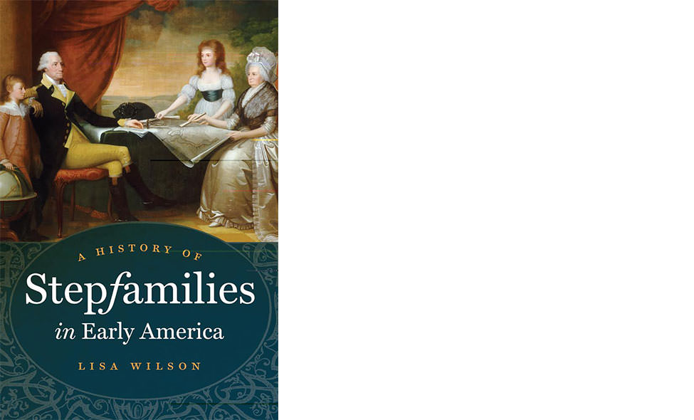 A History of Stepfamilies in Early America by Lisa Wilson