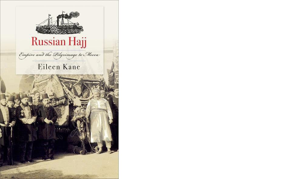 Russian Hajj: Empire and the Pilgrimage to Mecca. A book by Eileen Kane